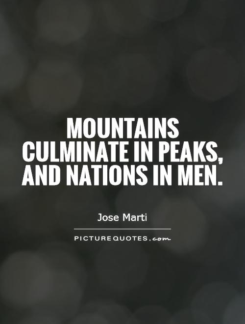 Mountains culminate in peaks, and nations in men Picture Quote #1