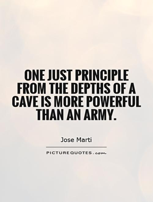 One just principle from the depths of a cave is more powerful than an army Picture Quote #1