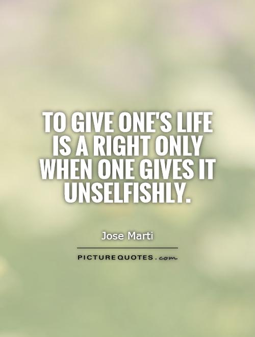 To give one's life is a right only when one gives it unselfishly Picture Quote #1