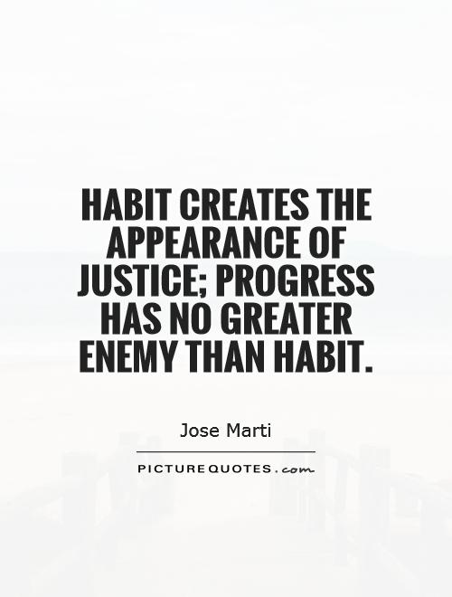 Habit creates the appearance of justice; progress has no greater enemy than habit Picture Quote #1