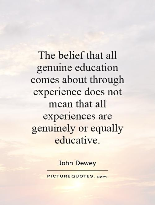 The belief that all genuine education comes about through experience does not mean that all experiences are genuinely or equally educative Picture Quote #1