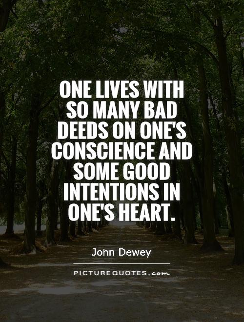 One lives with so many bad deeds on one's conscience and some good intentions in one's heart Picture Quote #1
