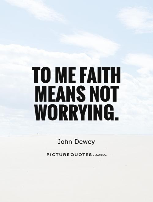 To me faith means not worrying Picture Quote #1