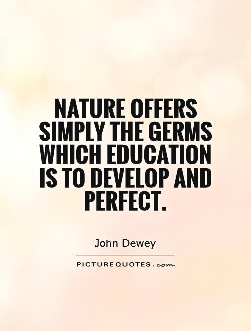 Nature Offers Simply The Germs Which Education Is To Develop And