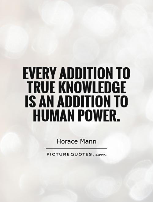 Every addition to true knowledge is an addition to human power Picture Quote #1