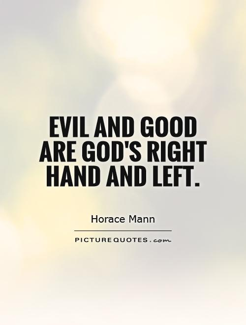 Evil and good are God's right hand and left Picture Quote #1