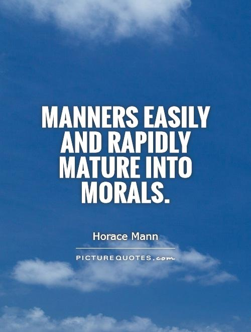 Manners easily and rapidly mature into morals Picture Quote #1