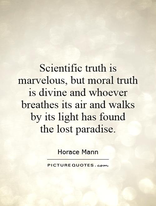 Moral Quotes Interesting Scientific Truth Is Marvelous But Moral Truth Is Divine And