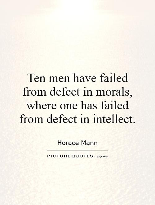 Ten men have failed from defect in morals, where one has failed from defect in intellect Picture Quote #1