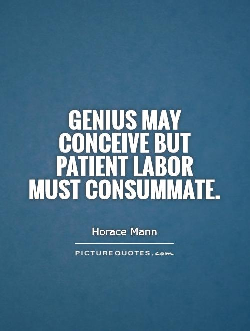 Genius may conceive but patient labor must consummate Picture Quote #1