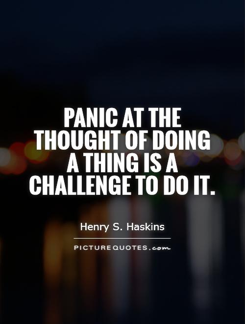 Panic at the thought of doing a thing is a challenge to do it Picture Quote #1