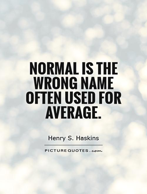 Normal is the wrong name often used for average Picture Quote #1
