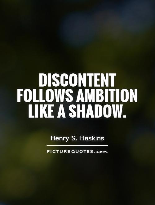 Discontent follows ambition like a shadow Picture Quote #1