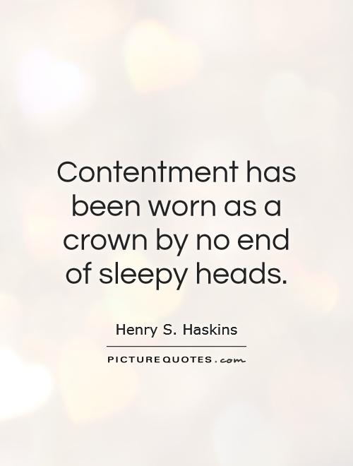 Contentment has been worn as a crown by no end of sleepy heads Picture Quote #1