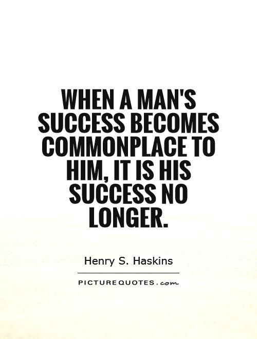 When a man's success becomes commonplace to him, it is his success no longer Picture Quote #1