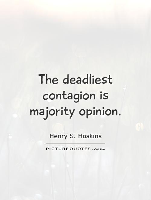 The deadliest contagion is majority opinion Picture Quote #1