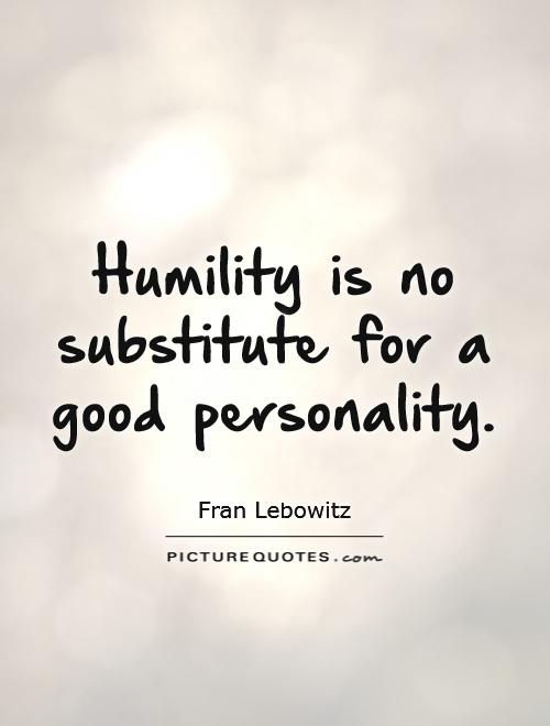 Humility is no substitute for a good personality Picture Quote #1