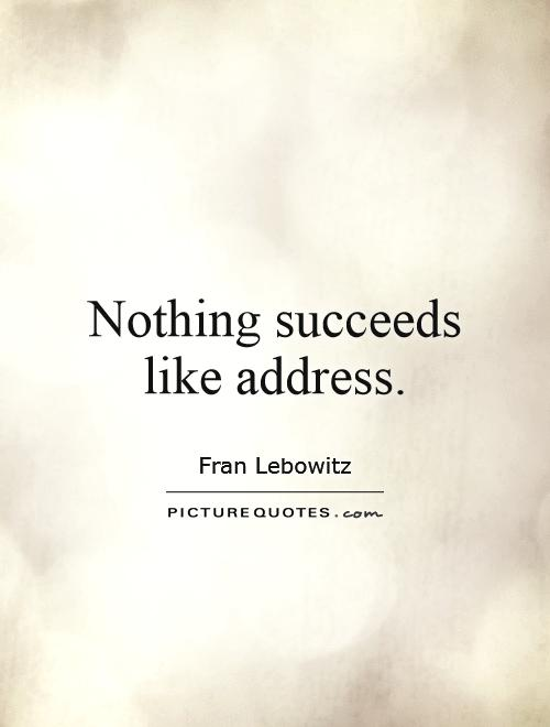 Nothing succeeds like address Picture Quote #1