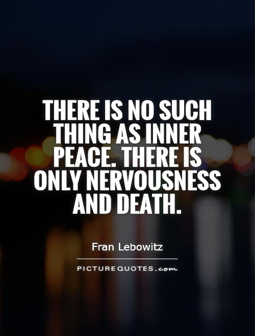 There is no such thing as inner peace. There is only nervousness  and death Picture Quote #1