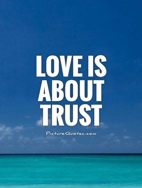 Love is about trust Picture Quote #1