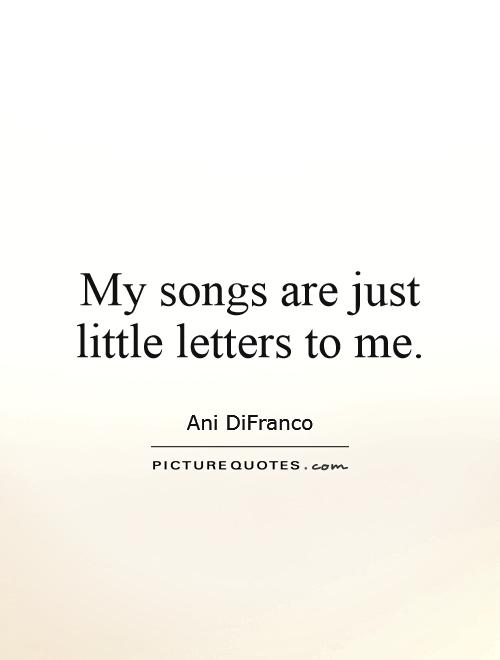 My songs are just little letters to me Picture Quote #1