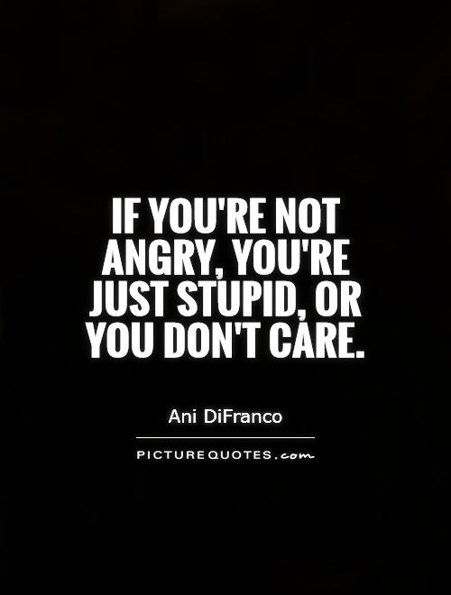 If you're not angry, y...