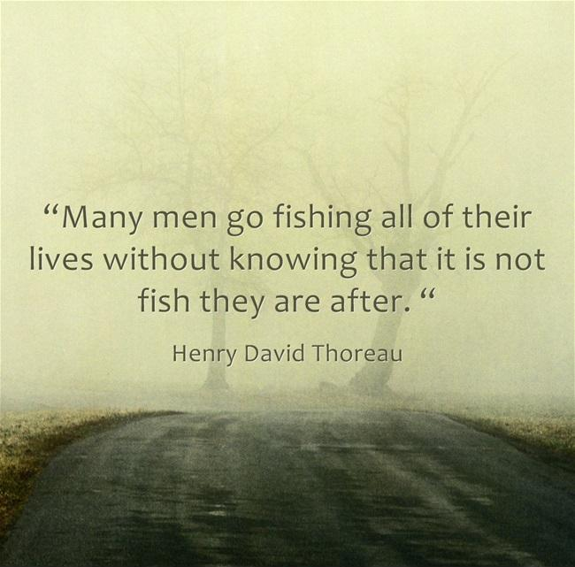 Many men go fishing all of their lives without knowing that it is not fish they are after Picture Quote #1