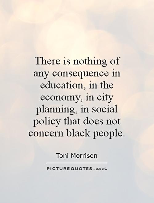 There is nothing of any consequence in education, in the economy, in city planning, in social policy that does not concern black people Picture Quote #1