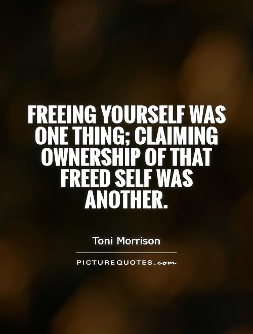 Freeing yourself was one thing; claiming ownership of that freed self was another Picture Quote #1
