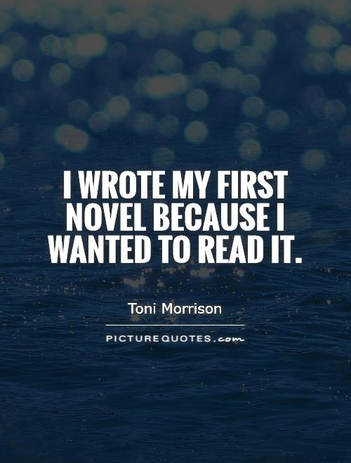 I wrote my first novel because I wanted to read it Picture Quote #1