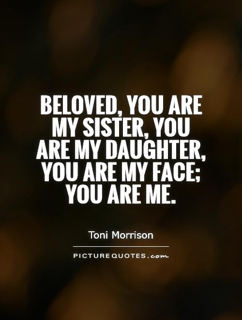 Beloved, you are my sister, you are my daughter, you are my face; you are me Picture Quote #1