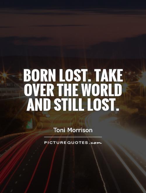 Born lost. Take over the world and still lost Picture Quote #1