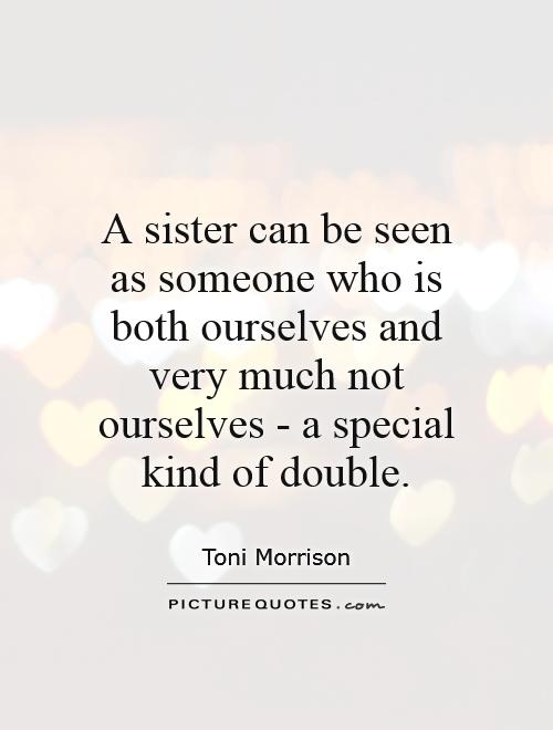 A sister can be seen as someone who is both ourselves and very much not ourselves - a special kind of double Picture Quote #1