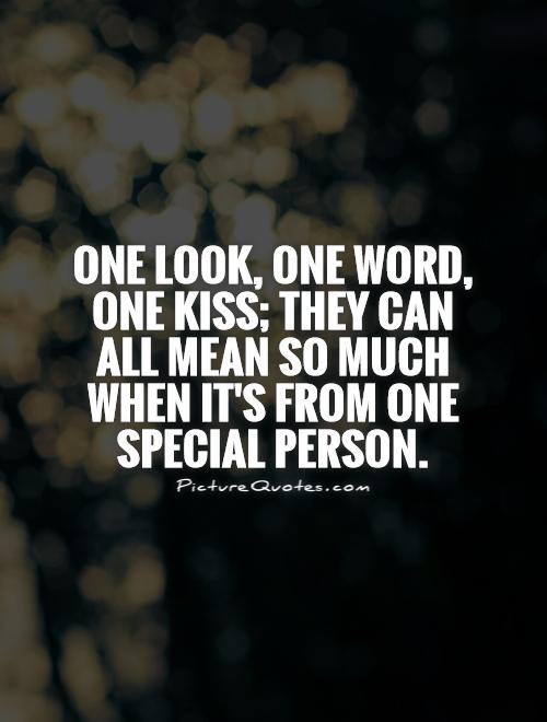 One look, one word, one kiss; they can all mean so much when it's from one special person Picture Quote #1