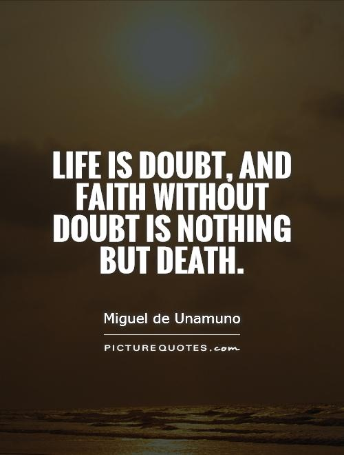 Life Is Doubt, And Faith Without Doubt Is Nothing But