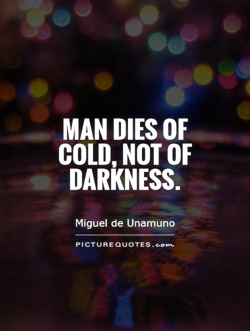 Man dies of cold, not of darkness Picture Quote #1