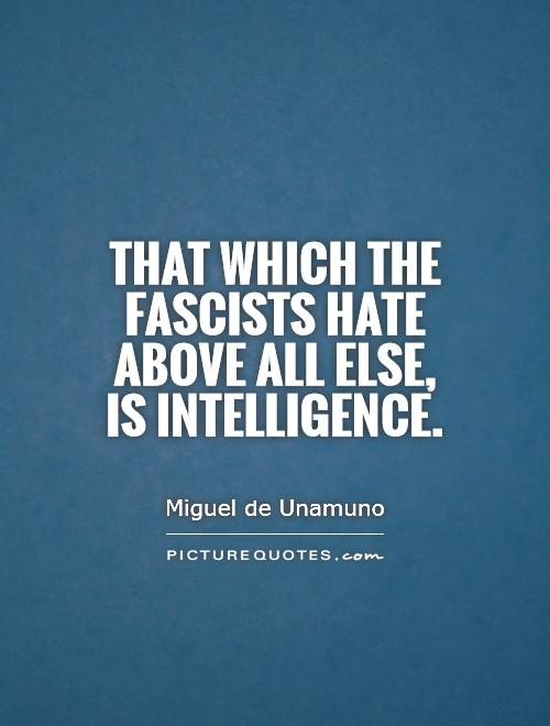 That which the Fascists hate above all else, is intelligence Picture Quote #1