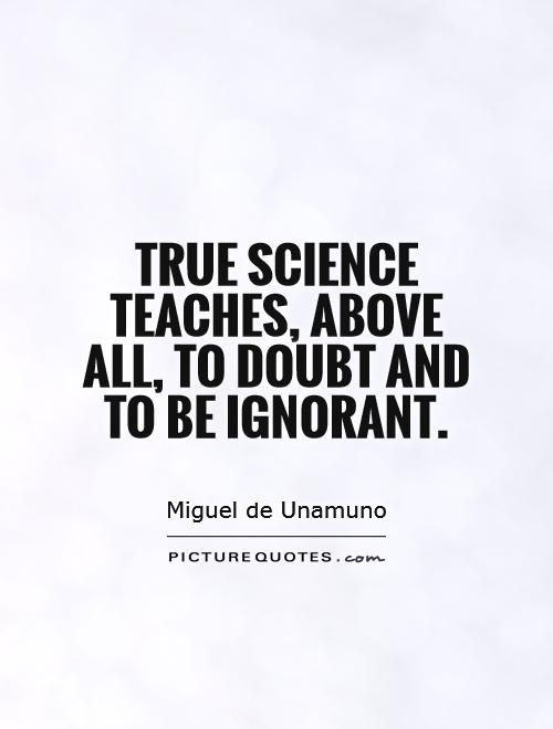 True science teaches, above all, to doubt and to be ignorant Picture Quote #1