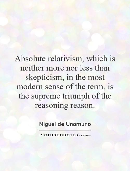 Absolute relativism, which is neither more nor less than skepticism, in the most modern sense of the term, is the supreme triumph of the reasoning reason Picture Quote #1