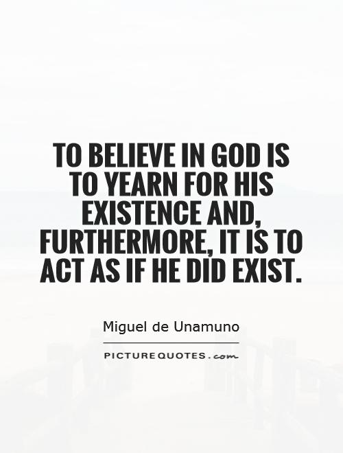 To believe in God is to yearn for His existence and, furthermore, it is to act as if He did exist Picture Quote #1
