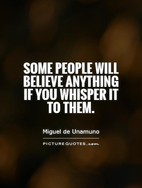 Some people will believe anything if you whisper it to them Picture Quote #1