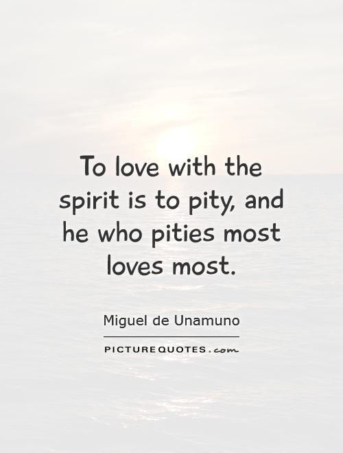 To love with the spirit is to pity, and he who pities most loves most Picture Quote #1