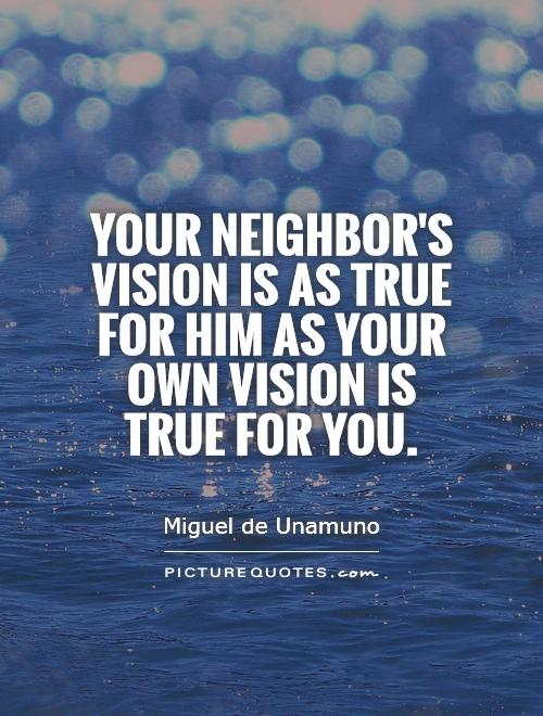 Your neighbor's vision is as true for him as your own vision is true for you Picture Quote #1