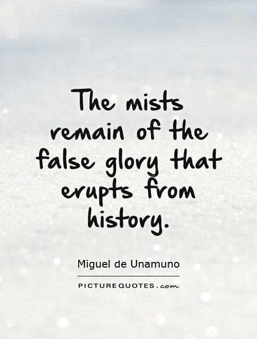 The mists remain of the false glory that erupts from history Picture Quote #1