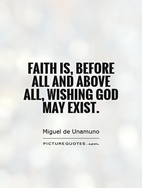Faith is, before all and above all, wishing God may exist Picture Quote #1