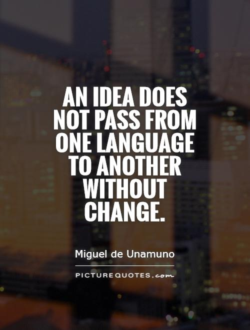 An idea does not pass from one language to another without change Picture Quote #1