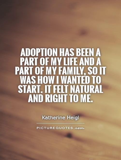Adoption has been a part of my life and a part of my family, so it was how I wanted to start. It felt natural and right to me Picture Quote #1