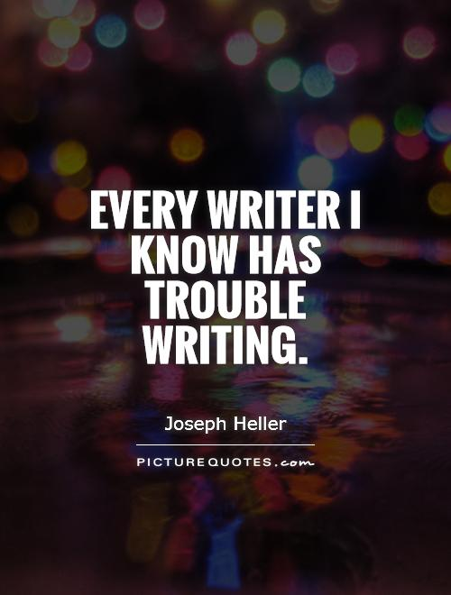 Every writer I know has trouble writing Picture Quote #1