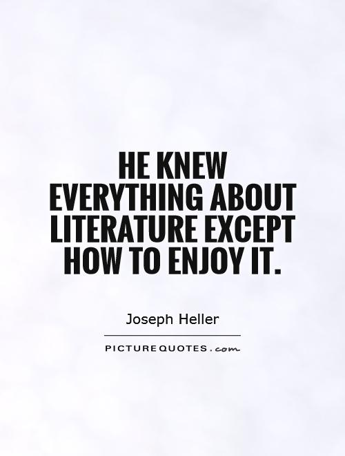 He knew everything about literature except how to enjoy it Picture Quote #1