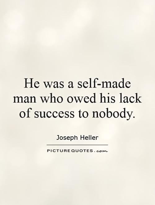 He was a self-made man who owed his lack of success to nobody Picture Quote #1